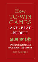 How to Win Games and Beat People:...