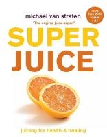 Superjuice: Juicing for Health and...