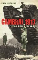 Cambrai 1917: The Myth Of The First...