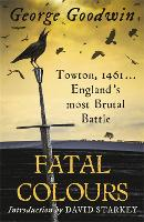 Fatal Colours: Towton, 1461 -...