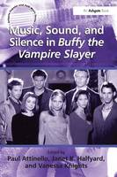Music, Sound, and Silence in Buffy ...