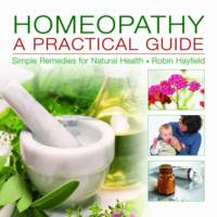 Homeopathy: A Practical Guide: Simple...