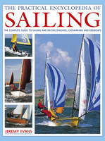 The Practical Encyclopedia of Sailing: The Complete Practical Guide to Sailing and Racing Dinghies, Catamarans and Keelboats