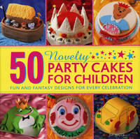 50 Novelty Party Cakes for Children:...