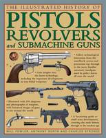 The Illustrated History of Pistols,...