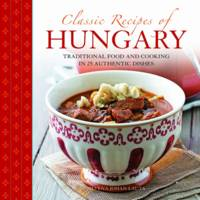 Classic Recipes of Hungary:...