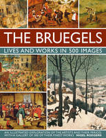 The Bruegels: Lives and Works in 500...