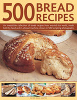 500 Bread Recipes: An Irresistible...