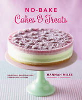 No-Bake! Cakes & Treats Cookbook:...