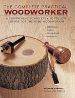 The Complete Practical Woodworker: A...