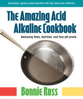 The Amazing Acid Alkaline Cookbook:...