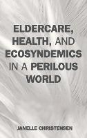 Eldercare, Health, and Ecosyndemics ...