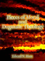 Pieces of Moral & Dogmatic Theology