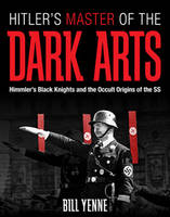 Hitler's Master of the Dark Arts:...