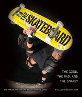 The Skateboard: Art, Style, Stoke