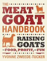 The Meat Goat Handbook: Keeping Goats...