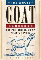 The Whole Goat Handbook: Recipes,...