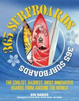 365 Surfboards: The Coolest, Raddest,...