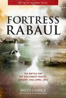 Fortress Rabaul: The Battle for the...