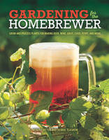Gardening for the Homebrewer: Grow ...
