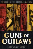 Guns of Outlaws: Weapons of the...