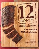 12 Bones Smokehouse: A Mountain Bbq...