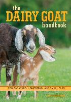 The Dairy Goat Handbook: For ...