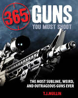 365 Guns You Must Shoot: The Most...