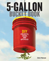 The 5-Gallon Bucket Book: DIY...