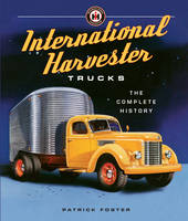 International Harvester Trucks: The...