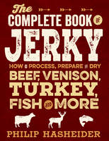 The Complete Book of Jerky: How to...