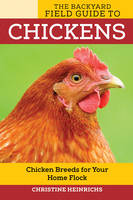 The Backyard Field Guide to Chickens:...