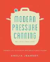 Modern Pressure Canning: Recipes and...