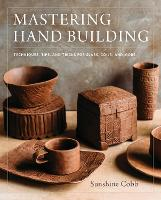 Mastering Hand Building: Techniques,...