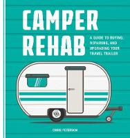 Camper Rehab: A Guide to Buying,...