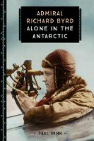 Admiral Richard Byrd: Alone in the...