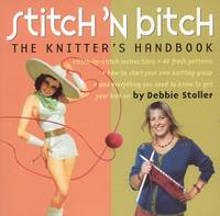 Stitch 'N Bitch: The Knitter's...