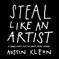 Steal Like an Artist: 10 Things ...