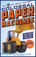 Colossal Paper Machines: Make 10 ...