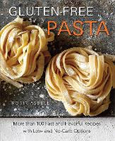 Gluten-free Pasta: More Than 100 Fast...