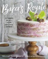 Baker's Royale: 75 Twists on All Your...