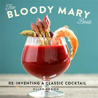 The Bloody Mary Book: Re-Inventing a...