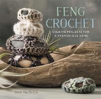 Feng Crochet: Calming Projects for a...