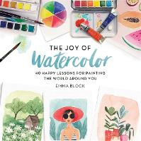 The Joy of Watercolor: 40 Happy...