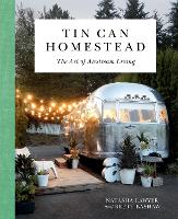 Tin Can Homestead: The Art of...