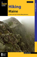 Hiking Maine: A Guide to the State's...