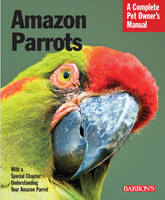 Amazon Parrots: Complete Pet Owner's...