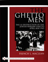 The Ghetto Men: The SS Destruction of...