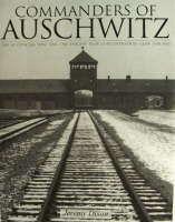 Commanders of Auschwitz: The SS...
