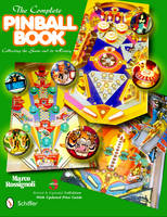 The Complete Pinball Book: Collecting...